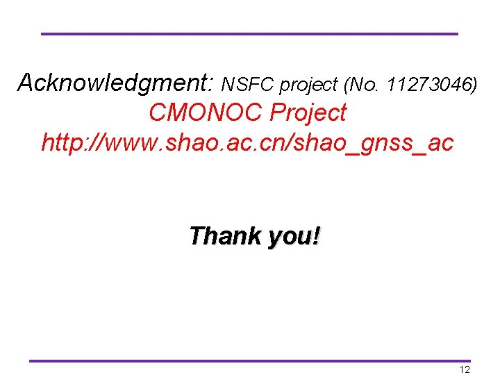 Acknowledgment: NSFC project (No. 11273046) CMONOC Project http: //www. shao. ac. cn/shao_gnss_ac Thank you!