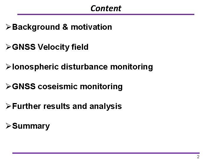 Content ØBackground & motivation ØGNSS Velocity field ØIonospheric disturbance monitoring ØGNSS coseismic monitoring ØFurther