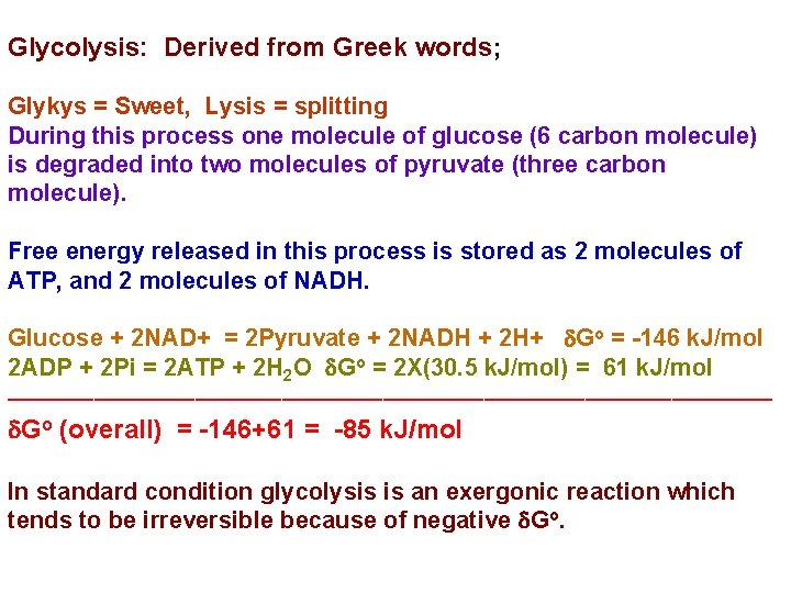 Glycolysis: Derived from Greek words; Glykys = Sweet, Lysis = splitting During this process