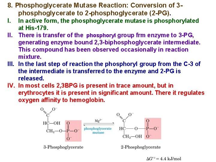 8. Phosphoglycerate Mutase Reaction: Conversion of 3 phosphoglycerate to 2 -phosphoglycerate (2 -PG). I.