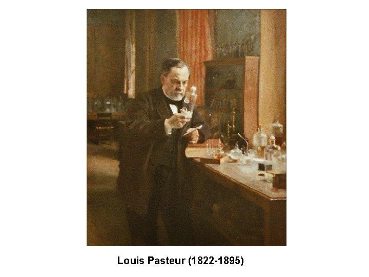 Louis Pasteur (1822 -1895)