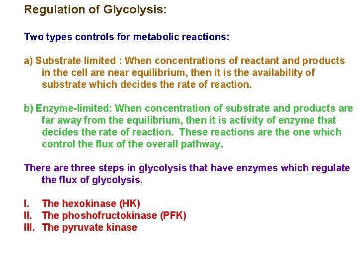 Regulation of Glycolysis: Two types controls for metabolic reactions: a) Substrate limited : When