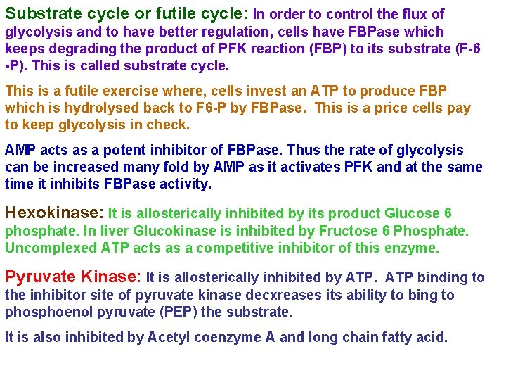 Substrate cycle or futile cycle: In order to control the flux of glycolysis and