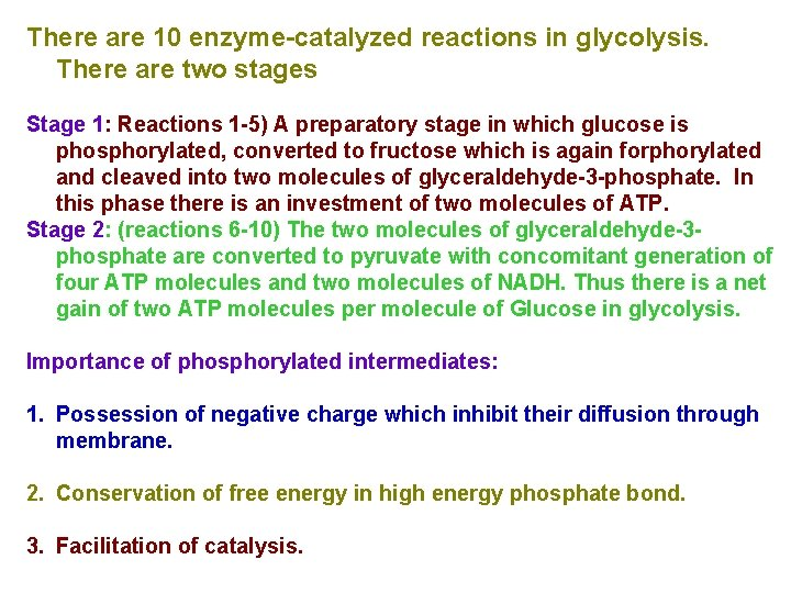 There are 10 enzyme-catalyzed reactions in glycolysis. There are two stages Stage 1: Reactions