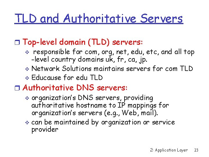 TLD and Authoritative Servers r Top-level domain (TLD) servers: v responsible for com, org,