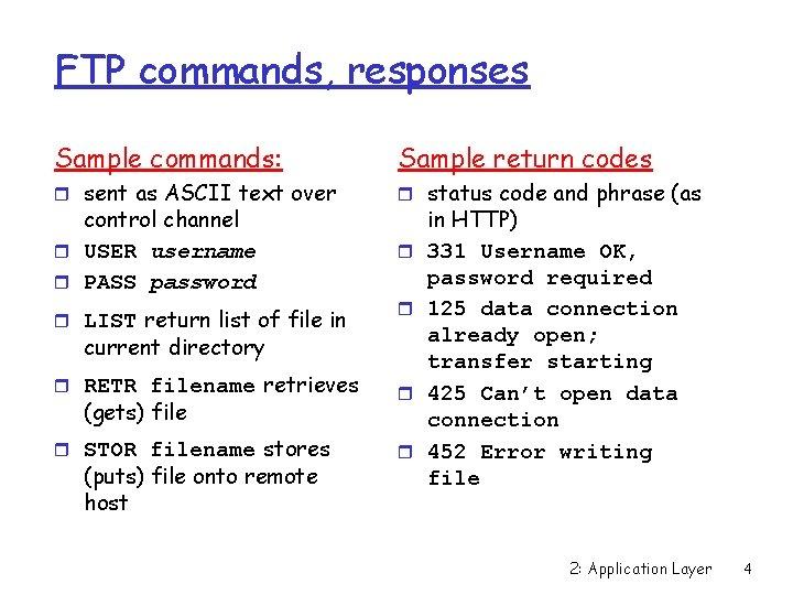 FTP commands, responses Sample commands: Sample return codes r sent as ASCII text over