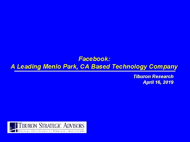 Facebook: A Leading Menlo Park, CA Based Technology Company Tiburon Research April 16, 2019