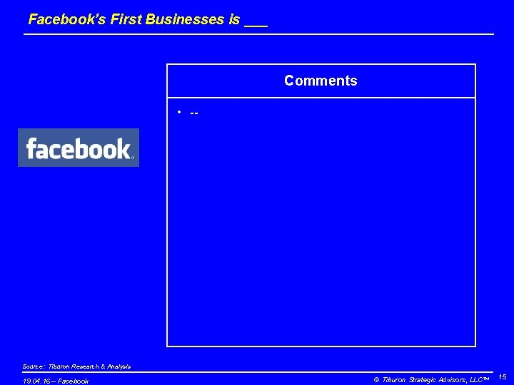 Facebook's First Businesses is ___ Comments • -- Source: Tiburon Research & Analysis 19.