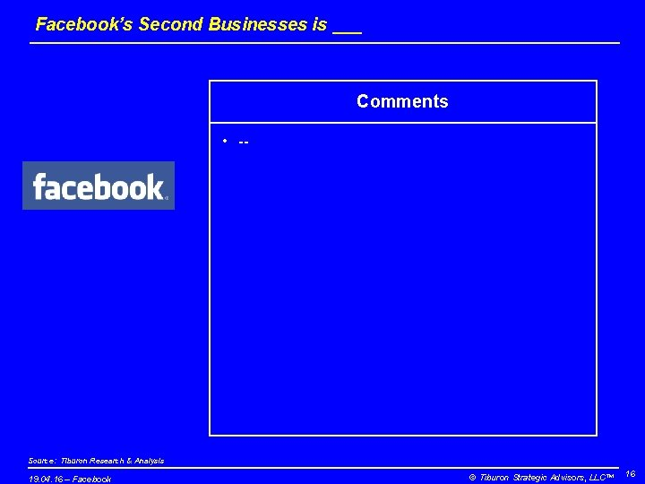 Facebook's Second Businesses is ___ Comments • -- Source: Tiburon Research & Analysis 19.