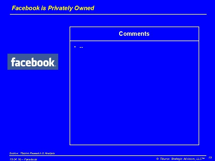 Facebook is Privately Owned Comments • -- Source: Tiburon Research & Analysis 19. 04.