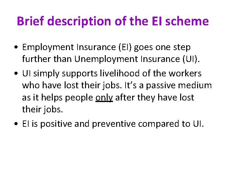 Brief description of the EI scheme • Employment Insurance (EI) goes one step further