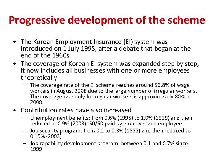 Progressive development of the scheme • The Korean Employment Insurance (EI) system was introduced