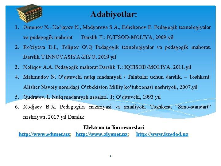Adabiyotlar: 1. Omonov X. , Xo'jayev N. , Madyarova S. A. , Eshchonov E.