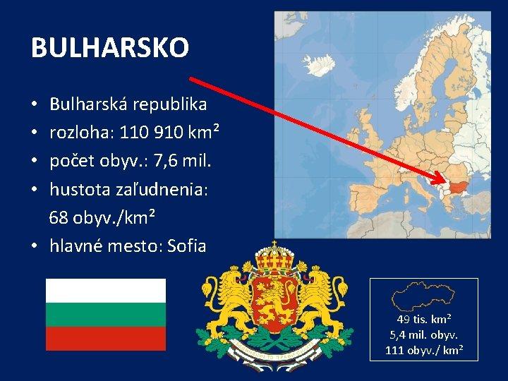 BULHARSKO • Bulharská republika • rozloha: 110 910 km² • počet obyv. : 7,