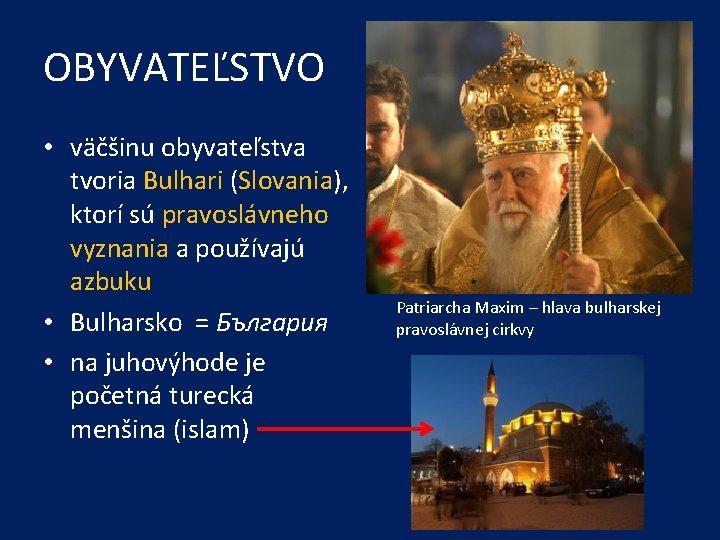 OBYVATEĽSTVO • väčšinu obyvateľstva tvoria Bulhari (Slovania), ktorí sú pravoslávneho vyznania a používajú azbuku