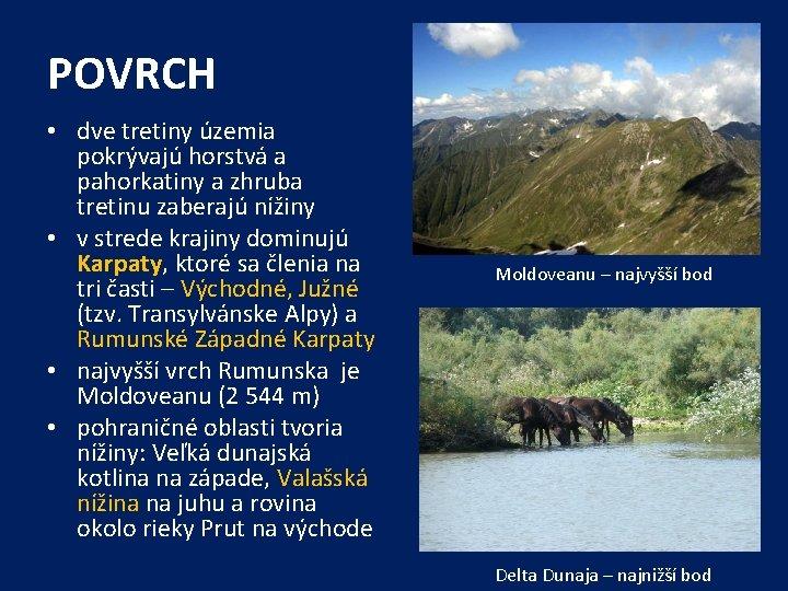 POVRCH • dve tretiny územia pokrývajú horstvá a pahorkatiny a zhruba tretinu zaberajú nížiny