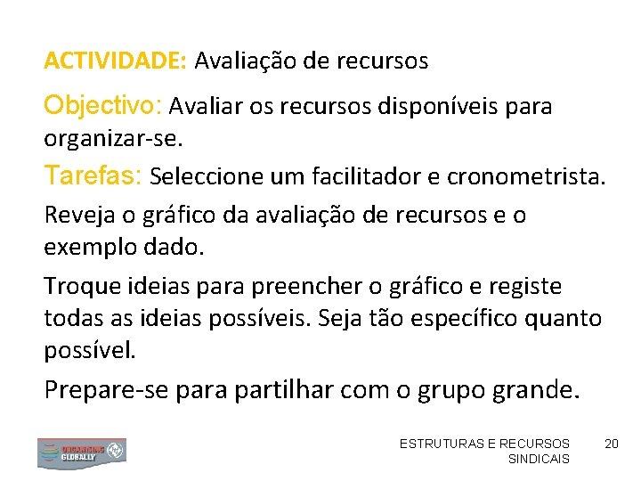 ACTIVIDADE: Avaliação de recursos Objectivo: Avaliar os recursos disponíveis para organizar-se. Tarefas: Seleccione um