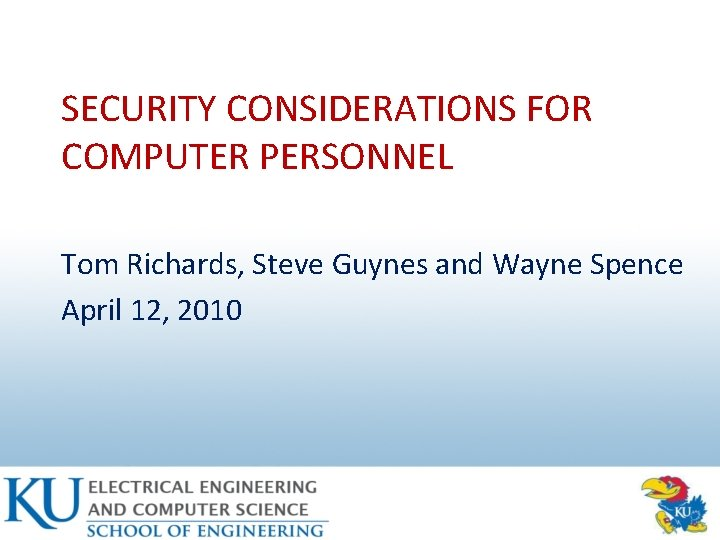 SECURITY CONSIDERATIONS FOR COMPUTER PERSONNEL Tom Richards, Steve Guynes and Wayne Spence April 12,