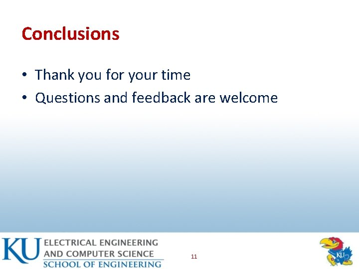 Conclusions • Thank you for your time • Questions and feedback are welcome 11