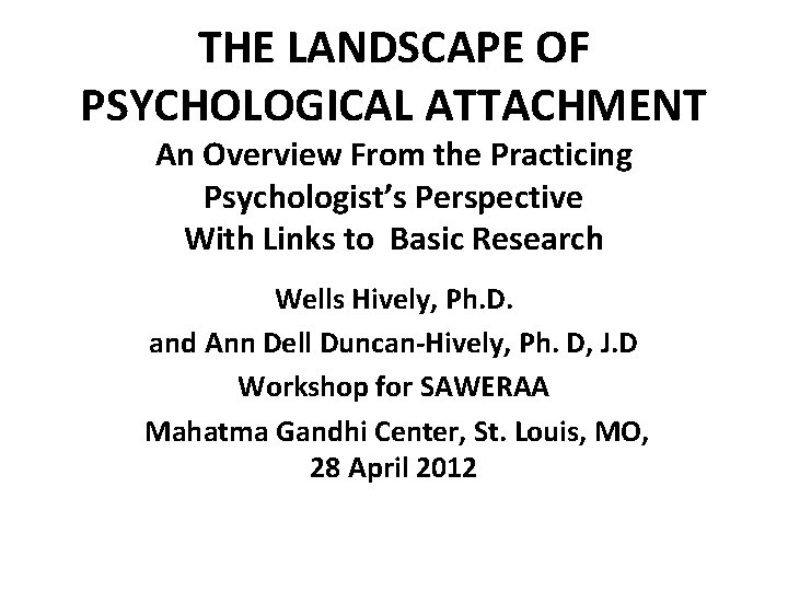 THE LANDSCAPE OF PSYCHOLOGICAL ATTACHMENT An Overview From the Practicing Psychologist's Perspective With Links
