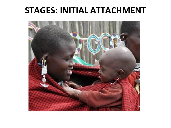 STAGES: INITIAL ATTACHMENT