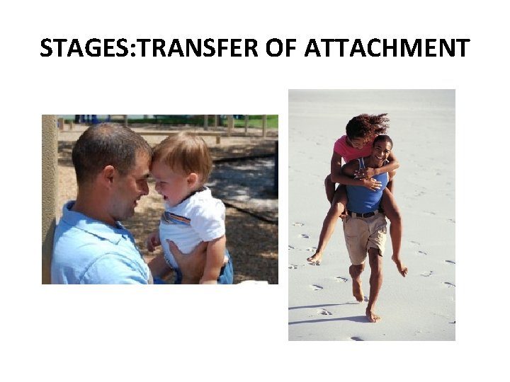 STAGES: TRANSFER OF ATTACHMENT