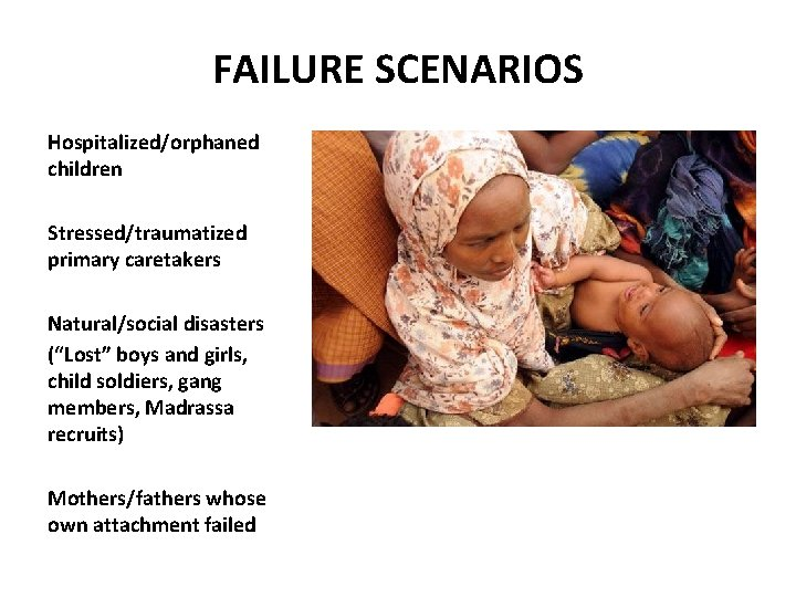 """FAILURE SCENARIOS Hospitalized/orphaned children Stressed/traumatized primary caretakers Natural/social disasters (""""Lost"""" boys and girls, child"""