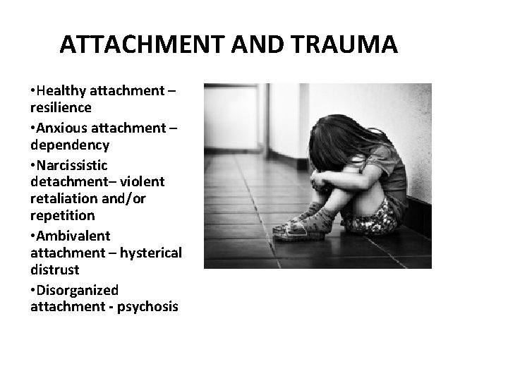 ATTACHMENT AND TRAUMA • Healthy attachment – resilience • Anxious attachment – dependency •