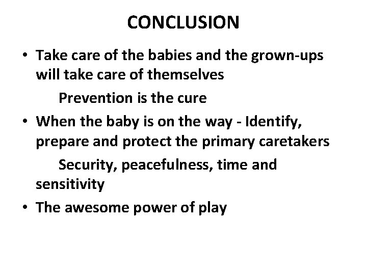 CONCLUSION • Take care of the babies and the grown-ups will take care of