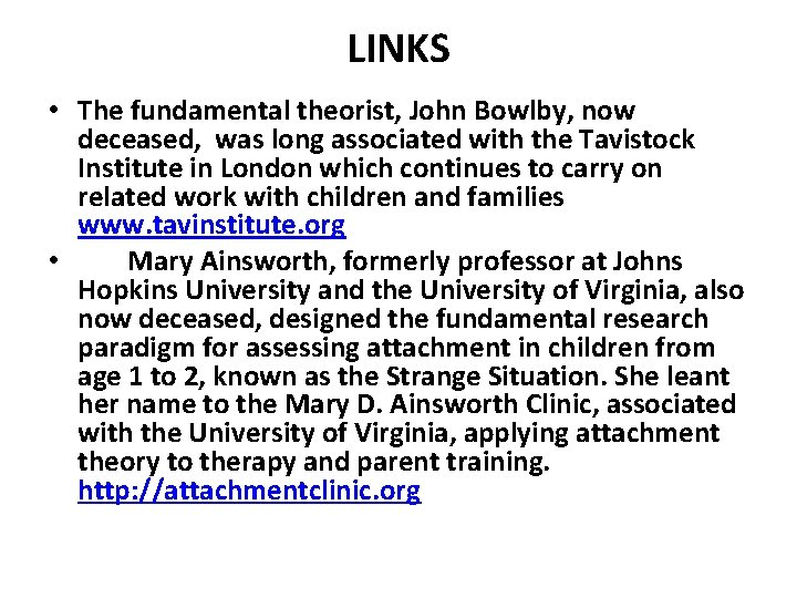 LINKS • The fundamental theorist, John Bowlby, now deceased, was long associated with the