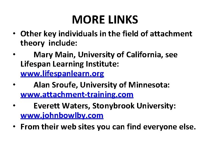 MORE LINKS • Other key individuals in the field of attachment theory include: •