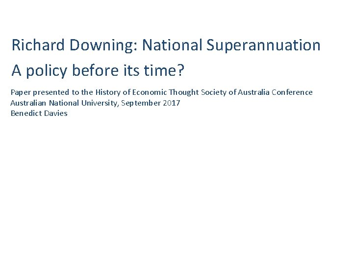 Richard Downing: National Superannuation A policy before its time? Paper presented to the History