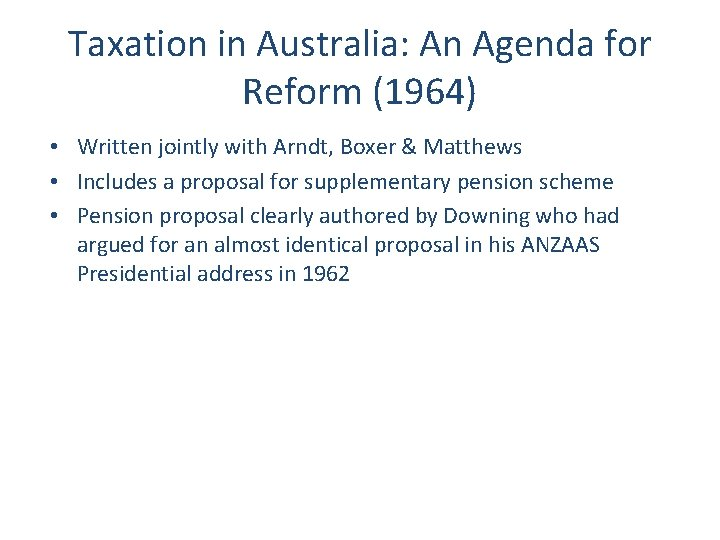 Taxation in Australia: An Agenda for Reform (1964) • Written jointly with Arndt, Boxer