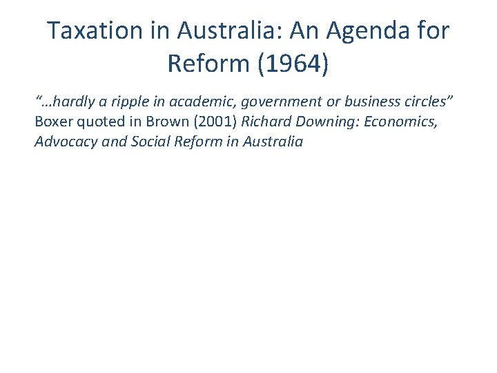 """Taxation in Australia: An Agenda for Reform (1964) """"…hardly a ripple in academic, government"""