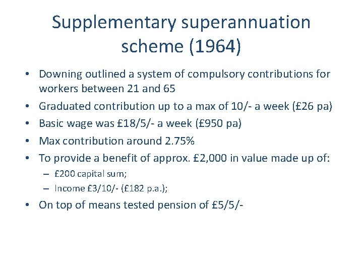 Supplementary superannuation scheme (1964) • Downing outlined a system of compulsory contributions for workers