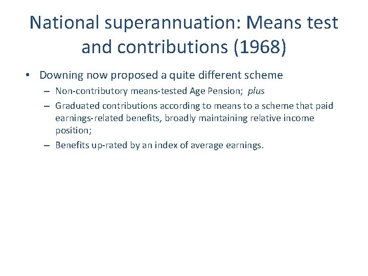 National superannuation: Means test and contributions (1968) • Downing now proposed a quite different