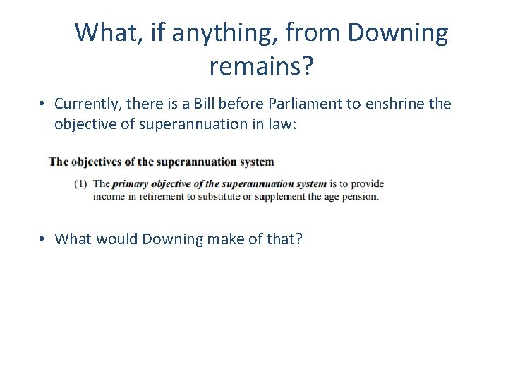 What, if anything, from Downing remains? • Currently, there is a Bill before Parliament