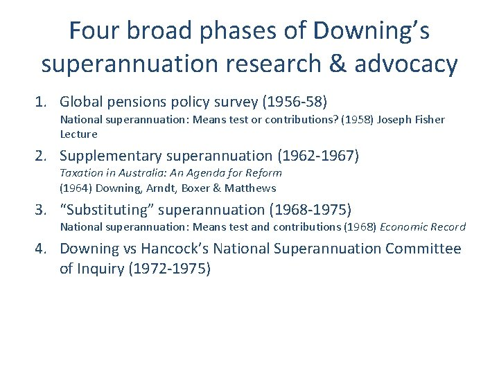 Four broad phases of Downing's superannuation research & advocacy 1. Global pensions policy survey