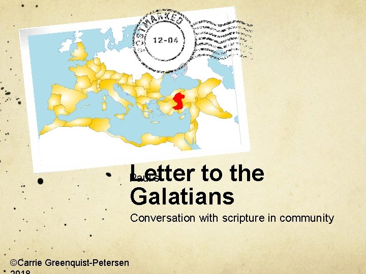 Letter to the Galatians Paul's Conversation with scripture in community ©Carrie Greenquist-Petersen