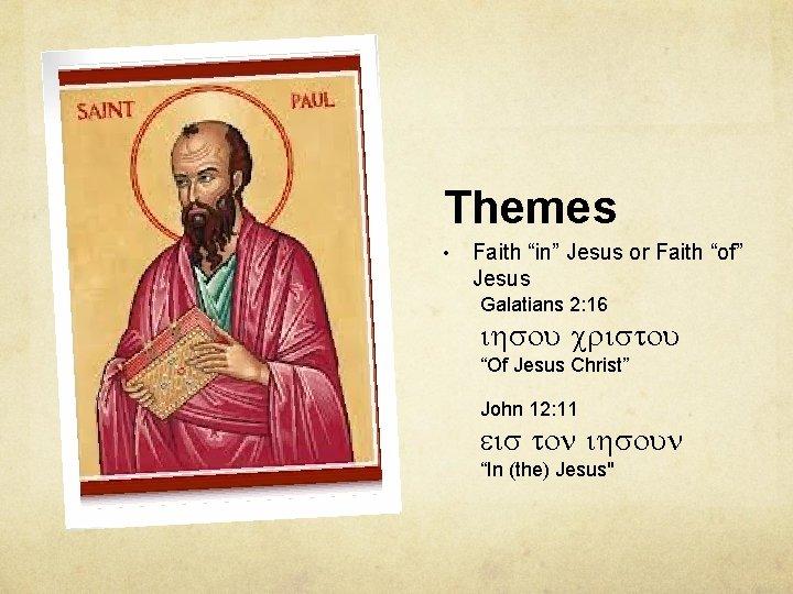 "Themes • Faith ""in"" Jesus or Faith ""of"" Jesus Galatians 2: 16 ""Of Jesus"
