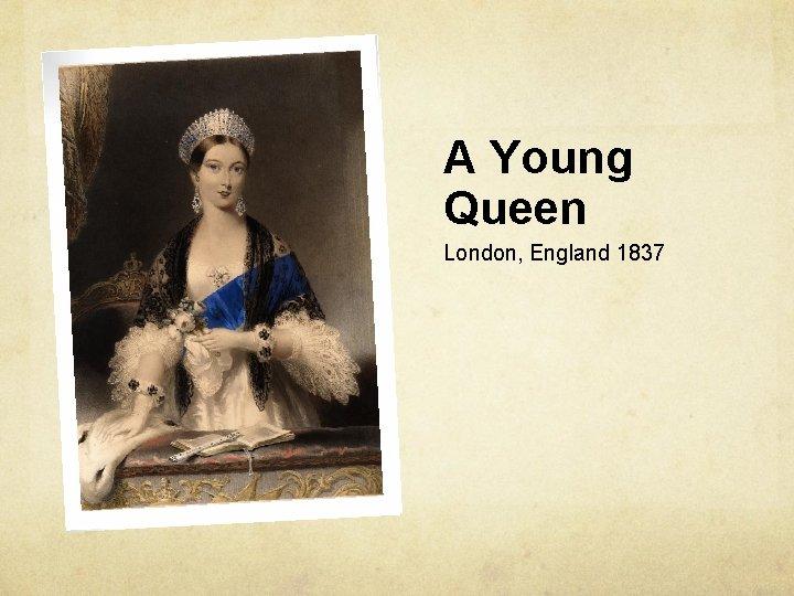 A Young Queen London, England 1837