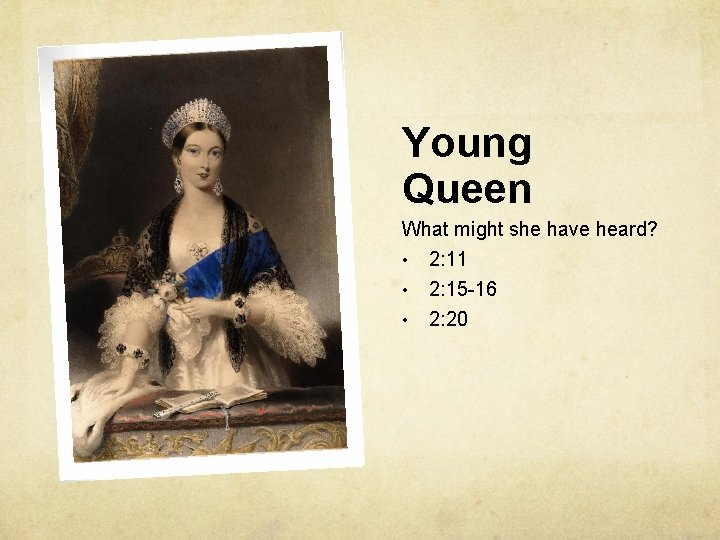 Young Queen What might she have heard? • 2: 11 • • 2: 15