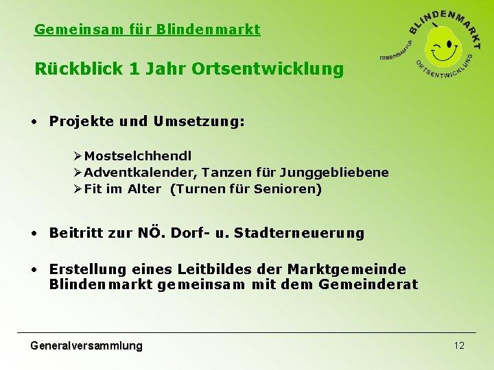 Gemeinsam für Blindenmarkt Rückblick 1 Jahr Ortsentwicklung • Projekte und Umsetzung: ØMostselchhendl ØAdventkalender, Tanzen
