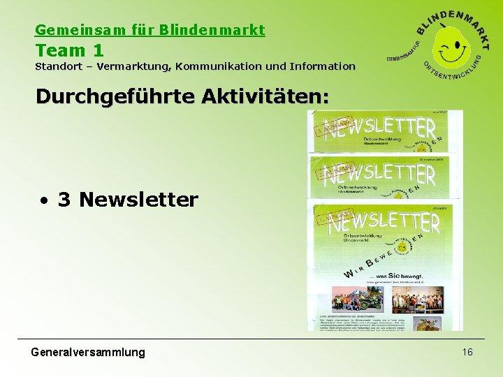 Gemeinsam für Blindenmarkt Team 1 Standort – Vermarktung, Kommunikation und Information Durchgeführte Aktivitäten: •