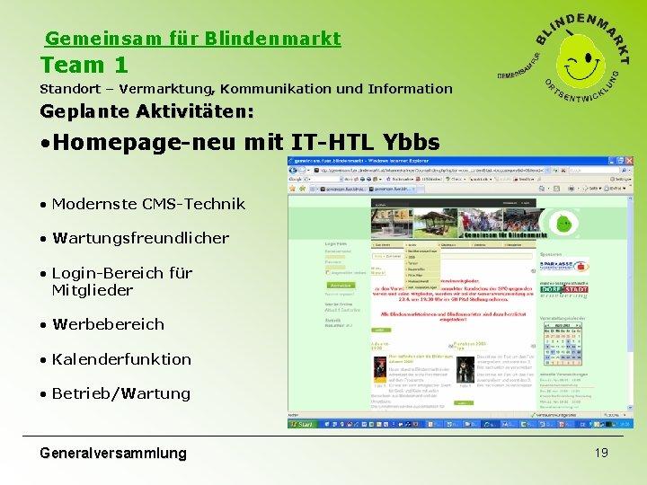 Gemeinsam für Blindenmarkt Team 1 Standort – Vermarktung, Kommunikation und Information Geplante Aktivitäten: •