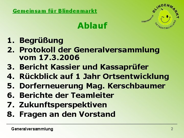 Gemeinsam für Blindenmarkt Ablauf 1. Begrüßung 2. Protokoll der Generalversammlung vom 17. 3. 2006