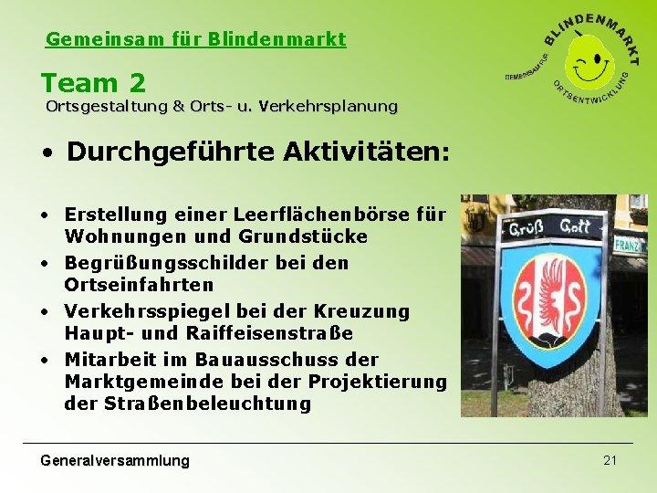 Gemeinsam für Blindenmarkt Team 2 Ortsgestaltung & Orts- u. Verkehrsplanung • Durchgeführte Aktivitäten: •