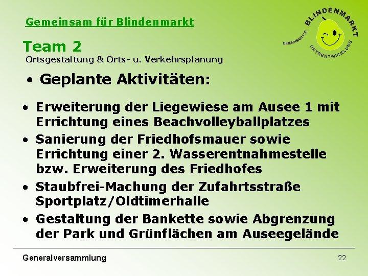 Gemeinsam für Blindenmarkt Team 2 Ortsgestaltung & Orts- u. Verkehrsplanung • Geplante Aktivitäten: •