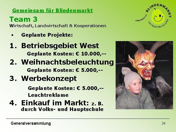 Gemeinsam für Blindenmarkt Team 3 Wirtschaft, Landwirtschaft & Kooperationen • Geplante Projekte: 1. Betriebsgebiet