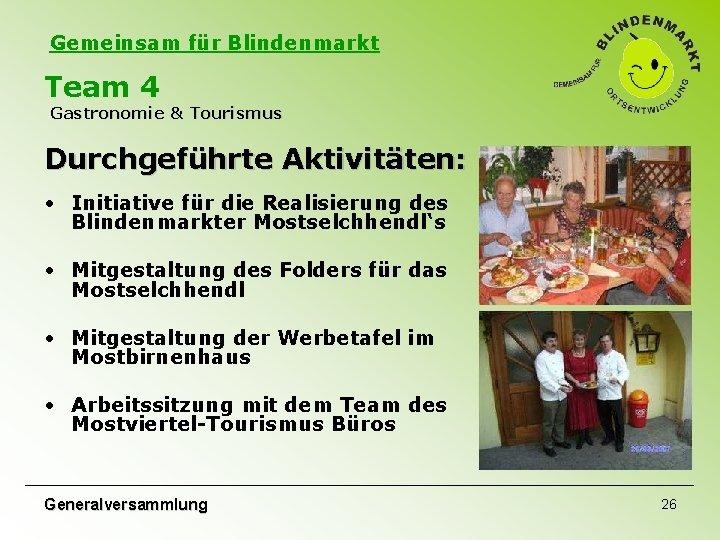 Gemeinsam für Blindenmarkt Team 4 Gastronomie & Tourismus Durchgeführte Aktivitäten: • Initiative für die
